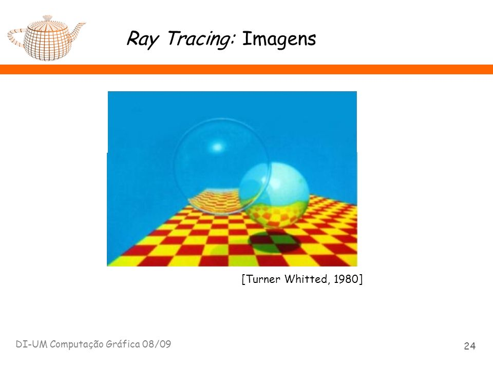 Ray Tracing: Imagens [Turner Whitted, 1980]